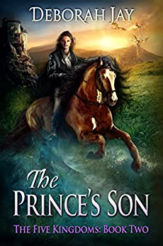 The Prince's Son: The Five Kingdoms: Book Two by [Deborah Jay]