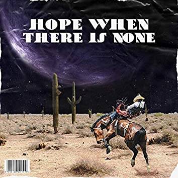 Hope When There Is None