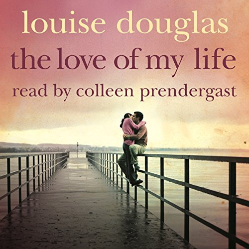 The Love of My Life Audiobook By Louise Douglas cover art
