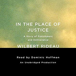 In the Place of Justice     A Story of Punishment and Deliverance              By:                                                                                                                                 Wilbert Rideau                               Narrated by:                                                                                                                                 Dominic Hoffman                      Length: 16 hrs and 6 mins     33 ratings     Overall 4.2
