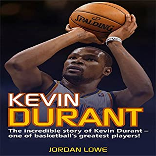 Kevin Durant: The Incredible Story of Kevin Durant - One of Basketball's Greatest Players                   By:                                                                                                                                 Jordan Lowe                               Narrated by:                                                                                                                                 Shamaan Casey                      Length: 53 mins     1 rating     Overall 3.0