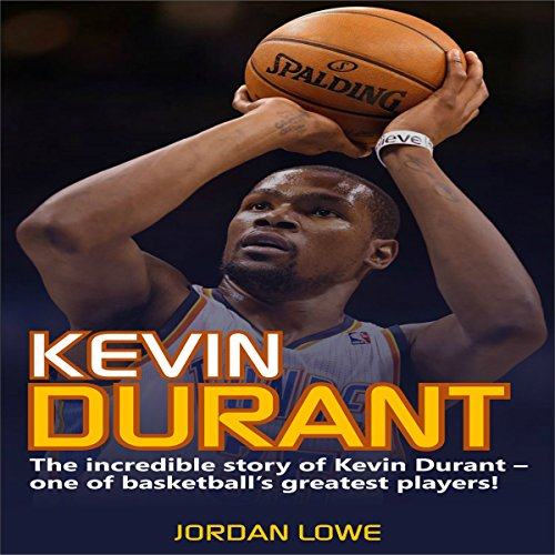 『Kevin Durant: The Incredible Story of Kevin Durant - One of Basketball's Greatest Players』のカバーアート
