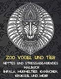 Zoo Vogel und Tier - Nettes und stressabbauendes Malbuch - Impala, Murmeltier, Kaninchen, Krokodil und mehr