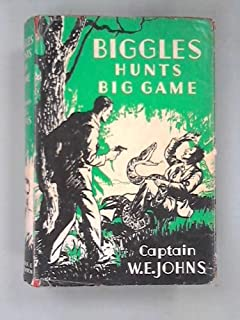 Biggles hunts big game: a story of Sergeant Bigglesworth C.I.D. and his Special Air Police