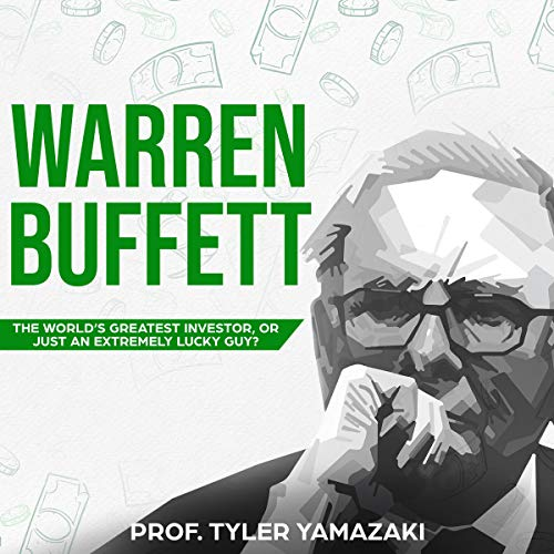 Warren Buffett: The World's Greatest Investor, or Just an Extremely Lucky Guy? audiobook cover art