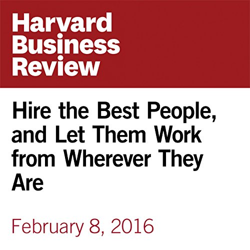 Hire the Best People, and Let Them Work from Wherever They Are copertina