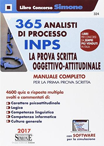 365 analisti di processo INPS. La prova scritta oggettivo-attitudinale. Manuale completo per la prima prova scritta. 4600 quiz a risposta multipla. Con software di simulazione
