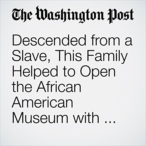 Descended from a Slave, This Family Helped to Open the African American Museum with Obama cover art