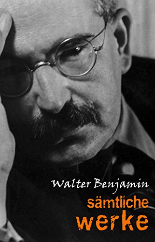 Walter Benjamin: Sämtliche Werke