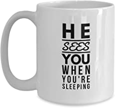 Childhood Coffee Mug - He Sees You When You're Sleeping - Memories Young Adult Teenager Age Family Youth Early Adolescence Teens Boy Girl 15 Oz