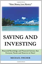 Saving and Investing: Financial Knowledge and Financial Literacy that Everyone Needs and Deserves to Have!