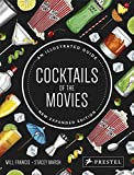 Cocktails of the Movies: An Illustrated Guide to Cinematic Mixology New Expanded Edition