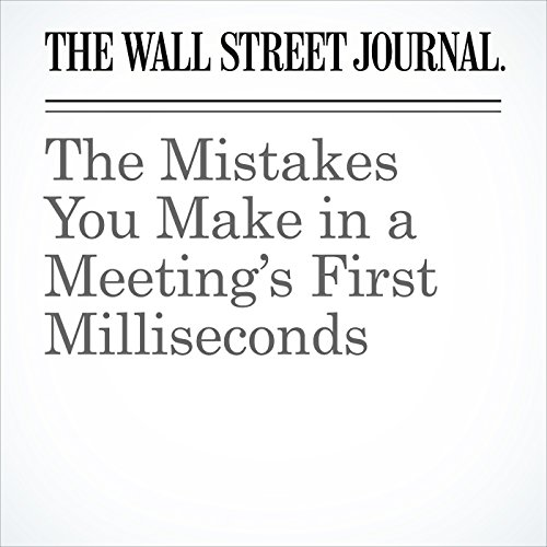 The Mistakes You Make in a Meeting's First Milliseconds copertina