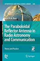 The Paraboloidal Reflector Antenna in Radio Astronomy and Communication: Theory and Practice (Astrophysics and Space Science Library (348))
