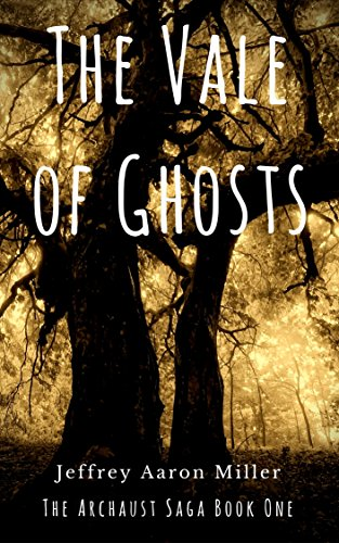 Book: The Vale of Ghosts - The Archaust Saga Book One by Jeffrey Aaron Miller