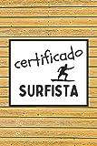 CERTIFICADO SURFISTA: CUADERNO DE NOTAS. LIBRETA DE APUNTES, DIARIO PERSONAL O AGENDA PARA AMANTES DEL SURF. REGALO DE CUMPLEAÑOS.