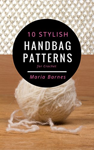 10 Stylish Handbag Patterns for Crochet: A trendy collection of easy-to-make crochet bags
