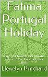 Fatima Portugal Holiday: A Oyimbo Kayeefi Iriri. Unwind, Sinmi ati ki o Isooji ara, jara akole. (Awon Alaworan llemiliki ti Llewelyn Pritchard MA Book 1)