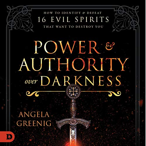 Power and Authority over Darkness: How to Identify and Defeat 16 Evil Spirits That Want to Destroy You cover art