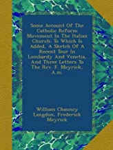 Some Account Of The Catholic Reform Movement In The Italian Church: To Which Is Added, A Sketch Of A Recent Tour In Lombardy And Venetia, And Three ... The Rev. F. Meyrick, A.m. (Afrikaans Edition)
