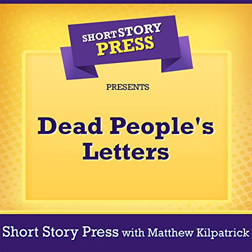 Short Story Press Presents Dead People's Letters                   By:                                                                                                                                 Matthew Kilpatrick,                                                                                        Short Story Press                               Narrated by:                                                                                                                                 Lady Uwaki                      Length: 49 mins     Not rated yet     Overall 0.0