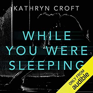 While You Were Sleeping                   Written by:                                                                                                                                 Kathryn Croft                               Narrated by:                                                                                                                                 Julie Maisey                      Length: 9 hrs     93 ratings     Overall 4.1