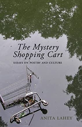 The Mystery Shopping Cart: Essays on Poetry and Culture by Anita Lahey (October 15,2013)