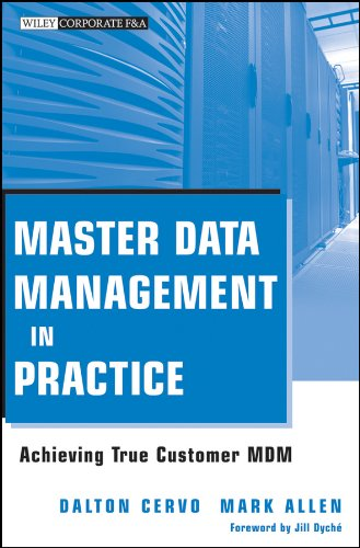 Master Data Management in Practice: Achieving True Customer MDM (Wiley Corporate F&A, Band 559)