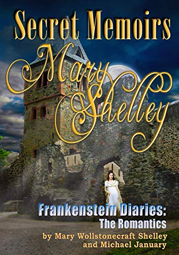 Secret Memoirs Of Mary Shelley Frankenstein Diaries The Romantics Ebook January Michael Wollstonecraft Shelley Mary Kindle Store