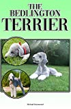 The Bedlington Terrier: A Complete and Comprehensive Beginners Guide to: Buying, Owning, Health, Grooming, Training, Obedience, Understanding and Caring for Your Bedlington Terrier (English Edition)