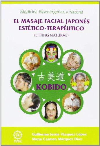 KOBIDO. EL MASAJE FACIL JAPONÉS ESTÉTICO-TERAPÉUTICO (LIFTING NATURAL)