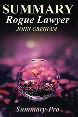 SUMMARY: Rogue Lawyer:: By John Grisham (Rogue Lawyer: A Full Summary -- Audiobook, Large Print, Paperback, Audible, Hardcover, Book)