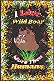 I Love Wild Boar More Then Humans: Perfect Wild Boar Noteboo