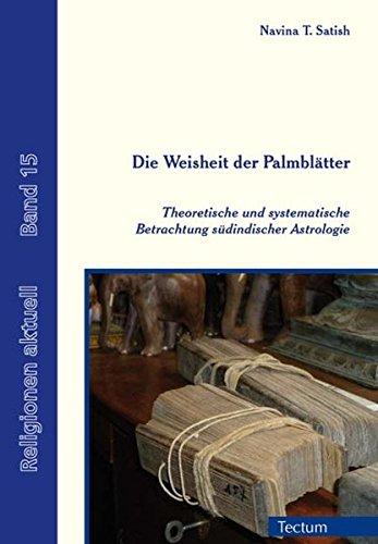 Die Weisheit der Palmblätter: Theoretische und systematische Betrachtung südindischer Astrologie (Religionen aktuell)