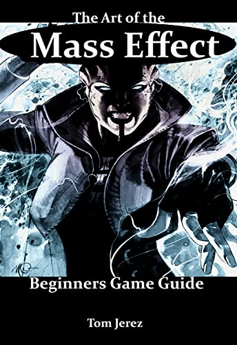 The Art of the Mass Effect: Beginners Game Guide (English Edition)