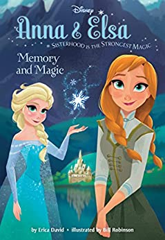 Frozen Anna & Elsa: Memory and Magic (Disney Chapter Book (ebook)) by [Disney Book Group]