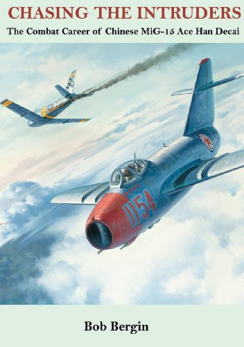 Chasing the Intruders: The Combat Career of Chinese MiG-15 Ace Han Decai...