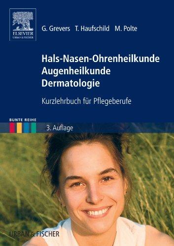 Hals-Nasen-Ohrenheilkunde Augenheilkunde Dermatologie: Kurzlehrbuch für Pflegeberufe (Bunte Reihe)