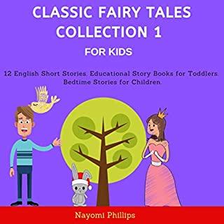Classic Fairy Tales Collection 1 for Kids     12 English Short Stories. Educational Story Books for Toddlers. Bedtime Stories for Children              Written by:                                                                                                                                 Nayomi Phillips                               Narrated by:                                                                                                                                 Jim D Johnston,                                                                                        Aida-Maria Boiesan                      Length: 3 hrs and 5 mins     Not rated yet     Overall 0.0