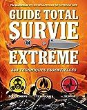 Guide total survie extrême - 338 techniques essentielles