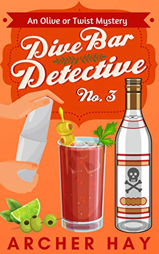 "Dive Bar Detective No. 3 (""Olive or Twist"" Mystery Series) by [Archer Hay]"