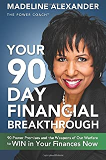 Your 90 Day Financial Breakthrough: 90 Power Promises and the Weapons of Our Warfare to WIN in Your Finances Now
