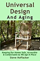 Universal Design And Aging: Keeping Our Homes Safe, Accessible & Comfortable As We Age In Place