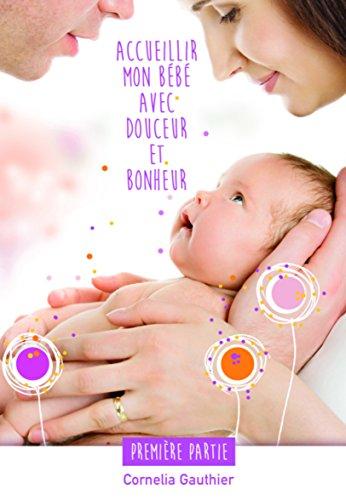Accueillir Mon Bebe Avec Douceur Et Bonheur 1ere Partie Ebook Cornelia Gauthier Amazon Fr