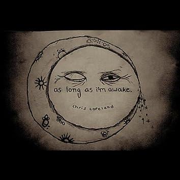 As Long as I'm Awake