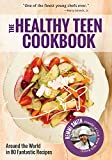 The Healthy Teen Cookbook: Around the World In 80 Fantastic Recipes (A Cookbook for Teens)