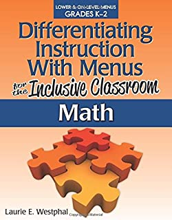Differentiating Instruction with Menus for the Inclusive Classroom: Math (Grades K-2)