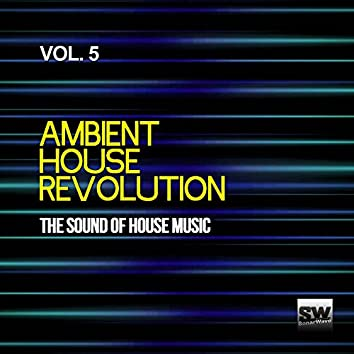 Ambient House Revolution, Vol. 5 (The Sound Of House Music)