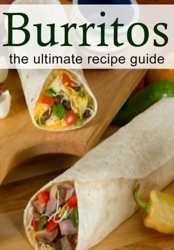 Burritos The Ultimate Recipe Guide product image