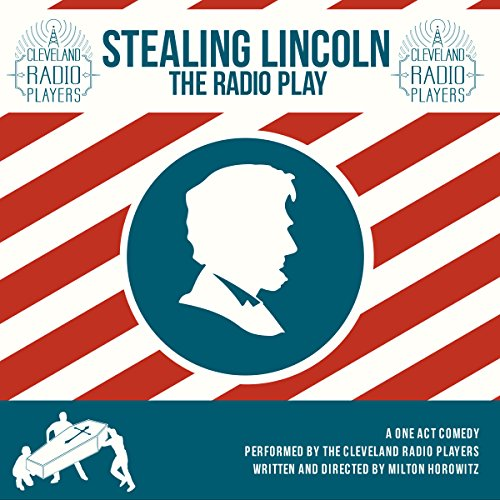 Stealing Lincoln: The Radio Play (The Cleveland Radio Players) audiobook cover art